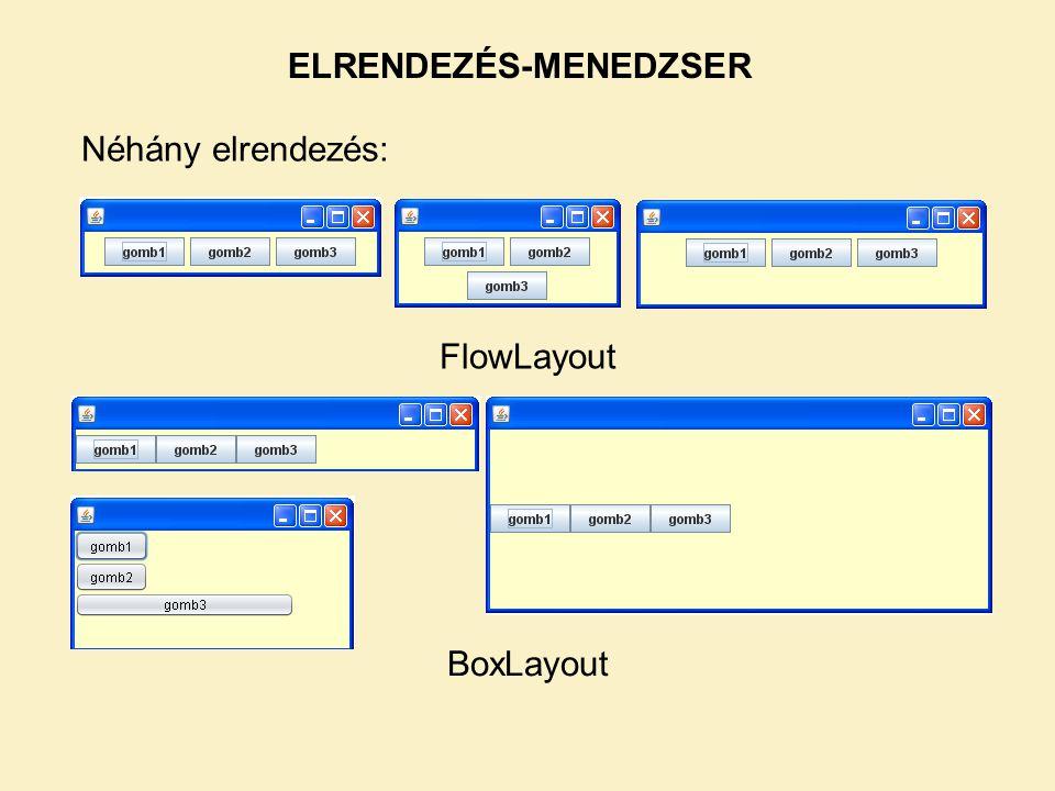 Néhány elrendezés: FlowLayout BoxLayout ELRENDEZÉS-MENEDZSER