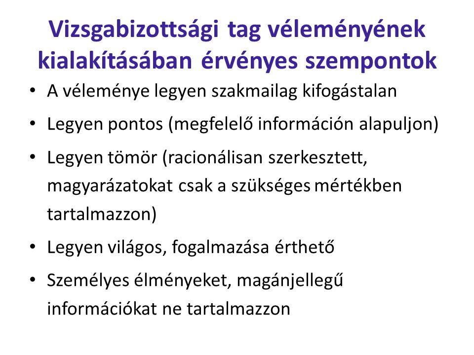 Vizsgabizottsági tag véleményének kialakításában érvényes szempontok A véleménye legyen szakmailag kifogástalan Legyen pontos (megfelelő információn a