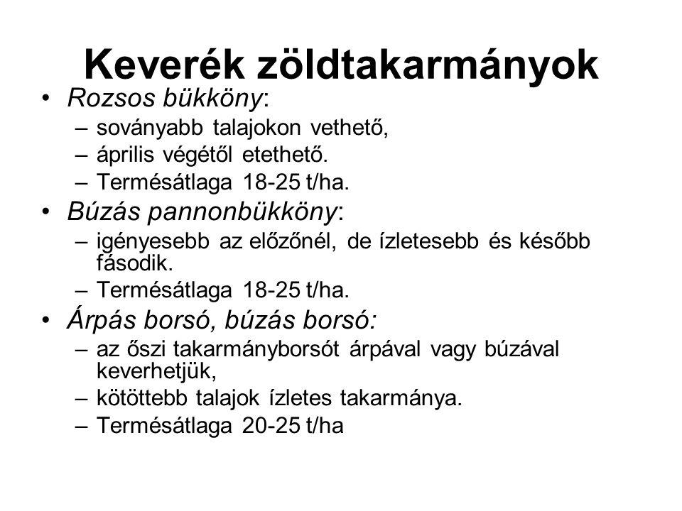Keverék zöldtakarmányok Rozsos bükköny: –soványabb talajokon vethető, –április végétől etethető. –Termésátlaga 18-25 t/ha. Búzás pannonbükköny: –igény