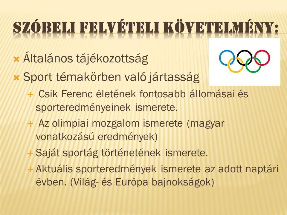  Általános tájékozottság  Sport témakörben való jártasság  Csik Ferenc életének fontosabb állomásai és sporteredményeinek ismerete.  Az olimpiai m