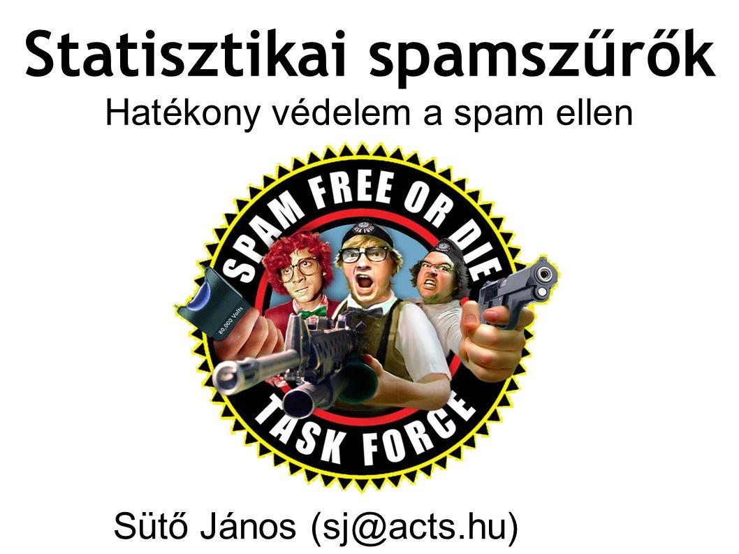 Sütő János (sj@acts.hu) Statisztikai spamszűrők Hatékony védelem a spam ellen