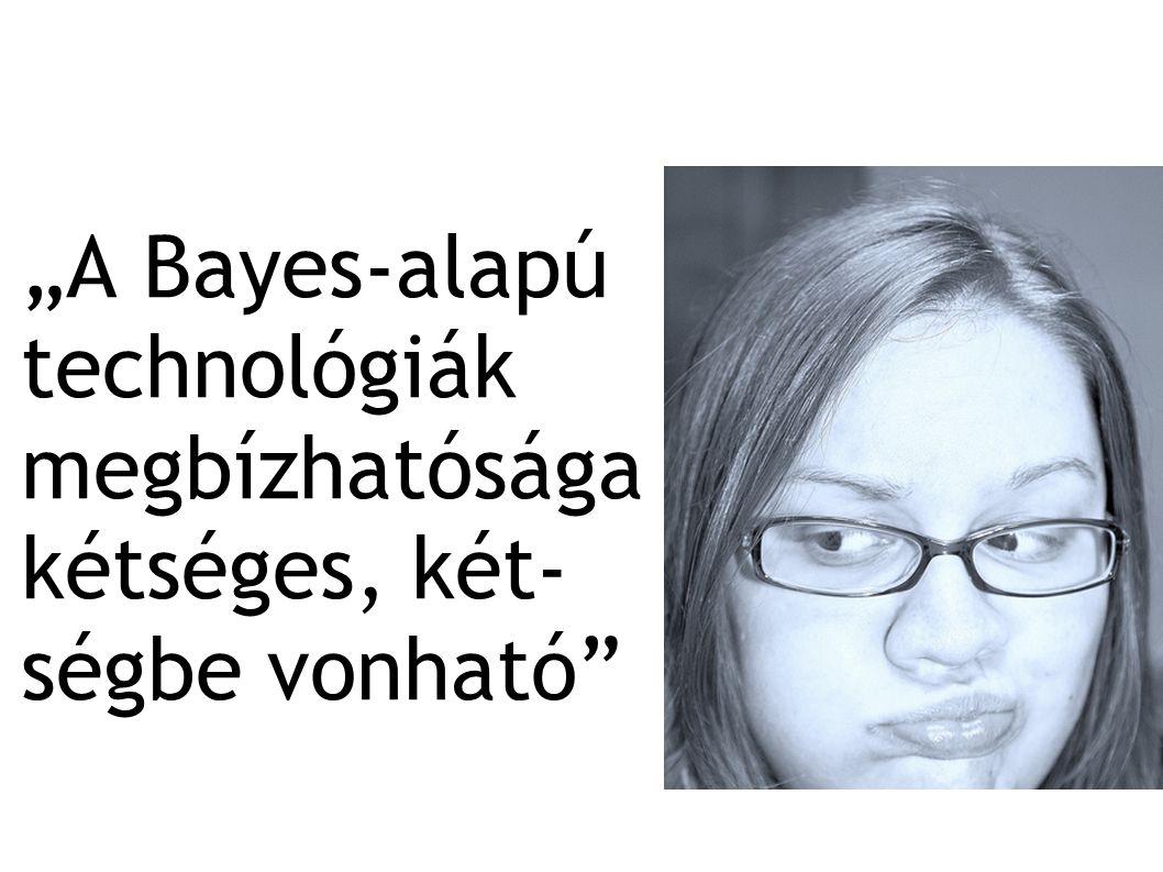 """""""A Bayes-alapú technológiák megbízhatósága kétséges, két- ségbe vonható"""