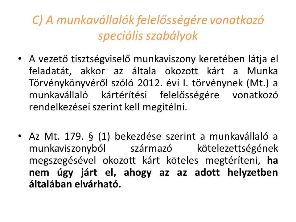 C) A munkavállalók felelősségére vonatkozó speciális szabályok A vezető tisztségviselő munkaviszony keretében látja el feladatát, akkor az általa okozott kárt a Munka Törvénykönyvéről szóló 2012.