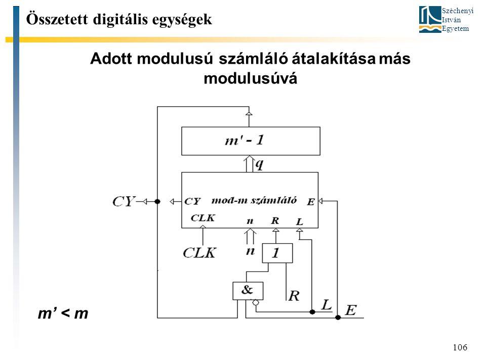 Széchenyi István Egyetem 106 Adott modulusú számláló átalakítása más modulusúvá Összetett digitális egységek m' < m
