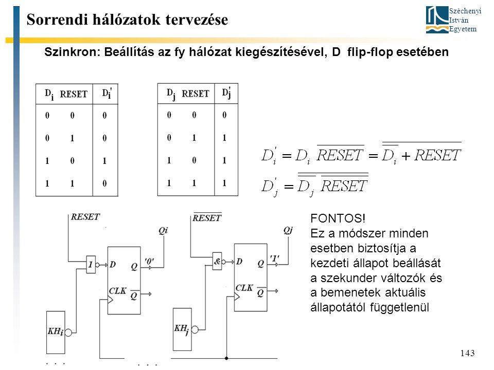 Széchenyi István Egyetem 143 Szinkron: Beállítás az fy hálózat kiegészítésével, D flip-flop esetében Sorrendi hálózatok tervezése FONTOS! Ez a módszer