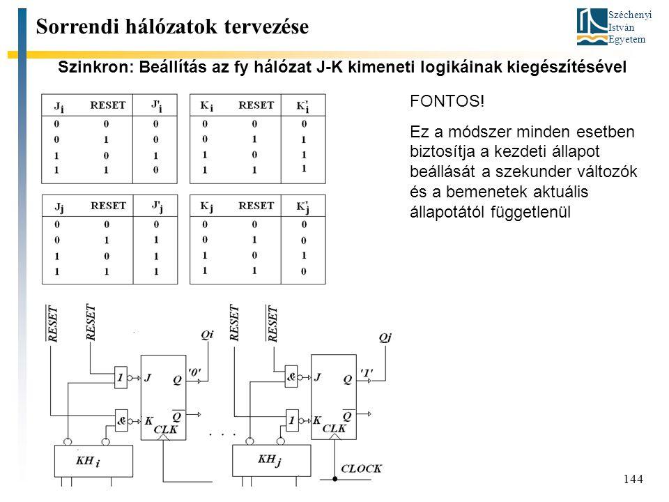Széchenyi István Egyetem 144 Szinkron: Beállítás az fy hálózat J-K kimeneti logikáinak kiegészítésével Sorrendi hálózatok tervezése FONTOS! Ez a módsz