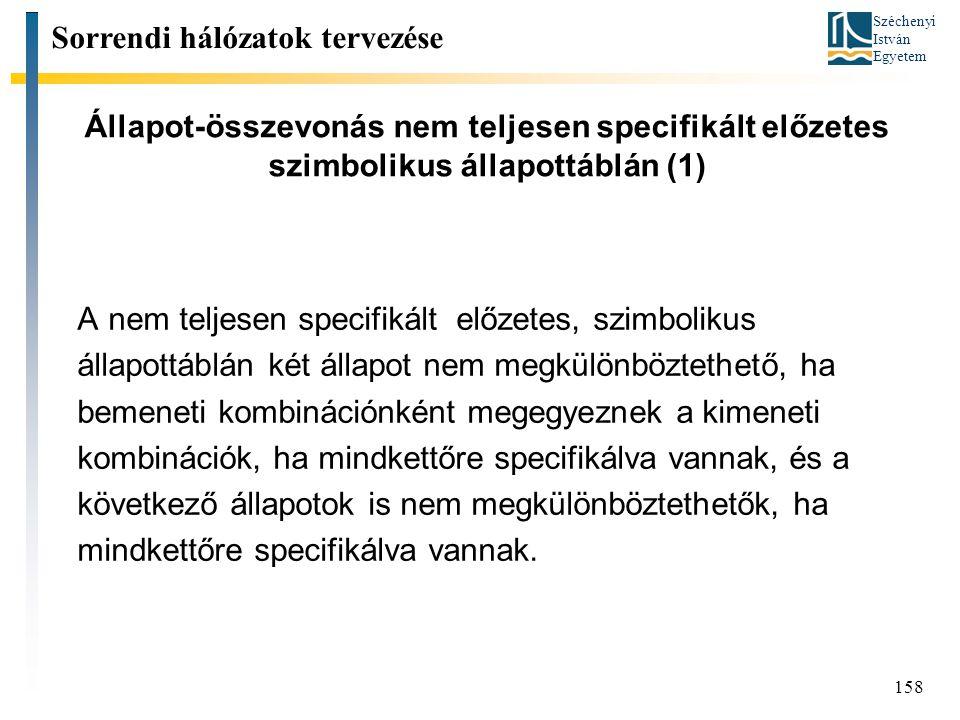 Széchenyi István Egyetem 158 Állapot-összevonás nem teljesen specifikált előzetes szimbolikus állapottáblán (1) A nem teljesen specifikált előzetes, s