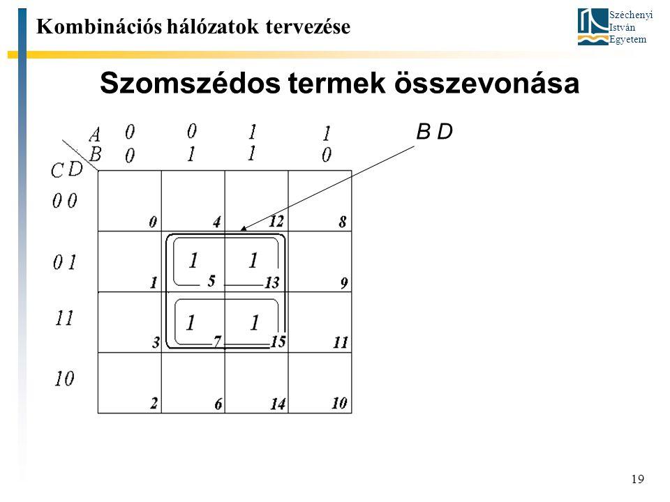 Széchenyi István Egyetem 19 Szomszédos termek összevonása Kombinációs hálózatok tervezése B D