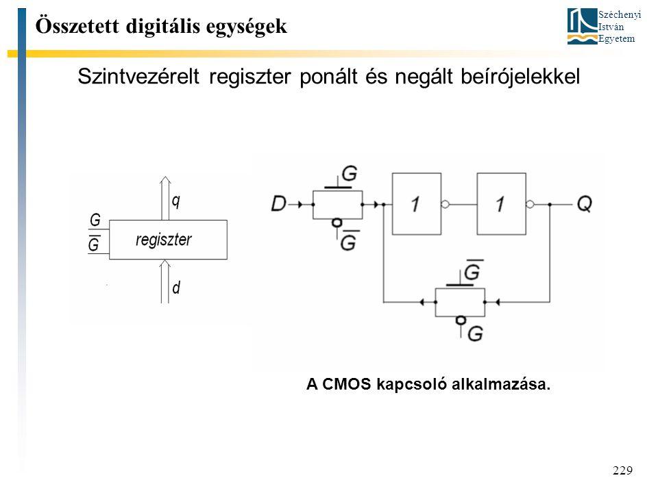 Széchenyi István Egyetem 229 Szintvezérelt regiszter ponált és negált beírójelekkel Összetett digitális egységek A CMOS kapcsoló alkalmazása.