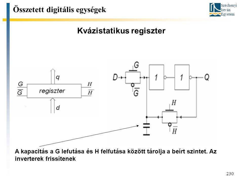 Széchenyi István Egyetem 230 Kvázistatikus regiszter Összetett digitális egységek A kapacitás a G lefutása és H felfutása között tárolja a beírt szint
