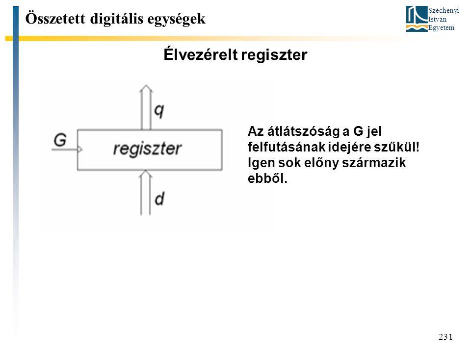 Széchenyi István Egyetem 231 Élvezérelt regiszter Összetett digitális egységek Az átlátszóság a G jel felfutásának idejére szűkül! Igen sok előny szár