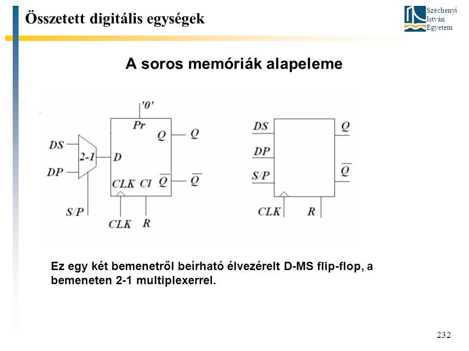 Széchenyi István Egyetem 232 A soros memóriák alapeleme Összetett digitális egységek Ez egy két bemenetről beírható élvezérelt D-MS flip-flop, a bemen