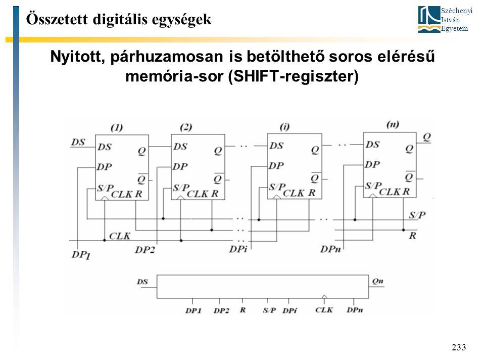 Széchenyi István Egyetem 233 Nyitott, párhuzamosan is betölthető soros elérésű memória-sor (SHIFT-regiszter) Összetett digitális egységek