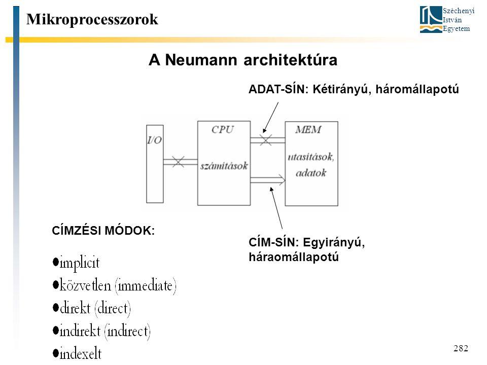 Széchenyi István Egyetem 282 A Neumann architektúra Mikroprocesszorok CÍMZÉSI MÓDOK: CÍM-SÍN: Egyirányú, háraomállapotú ADAT-SÍN: Kétirányú, háromállapotú