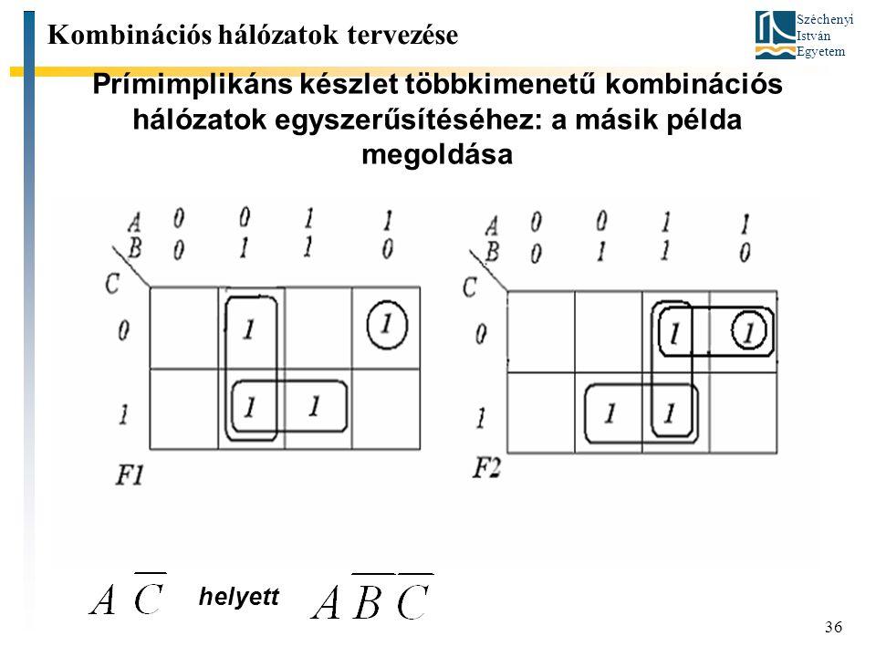 Széchenyi István Egyetem 36 Prímimplikáns készlet többkimenetű kombinációs hálózatok egyszerűsítéséhez: a másik példa megoldása Kombinációs hálózatok tervezése helyett