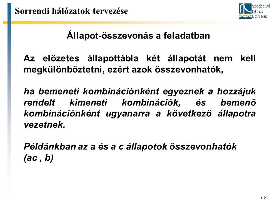 Széchenyi István Egyetem 68 Állapot-összevonás a feladatban Sorrendi hálózatok tervezése Az előzetes állapottábla két állapotát nem kell megkülönbözte
