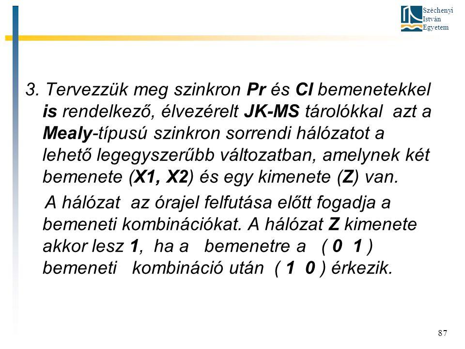 Széchenyi István Egyetem 87 3. Tervezzük meg szinkron Pr és Cl bemenetekkel is rendelkező, élvezérelt JK-MS tárolókkal azt a Mealy-típusú szinkron sor