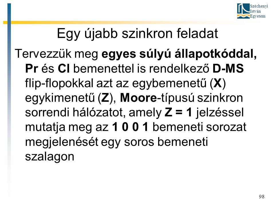 Széchenyi István Egyetem 98 Egy újabb szinkron feladat Tervezzük meg egyes súlyú állapotkóddal, Pr és Cl bemenettel is rendelkező D-MS flip-flopokkal