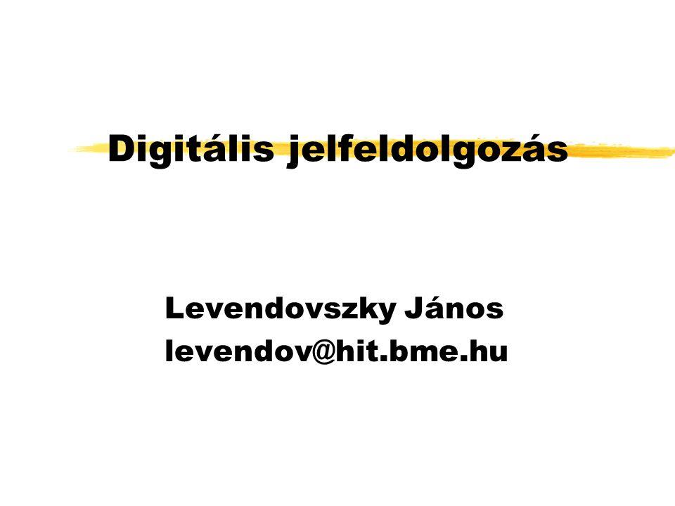 Digitális jelfeldolgozás Levendovszky János levendov@hit.bme.hu