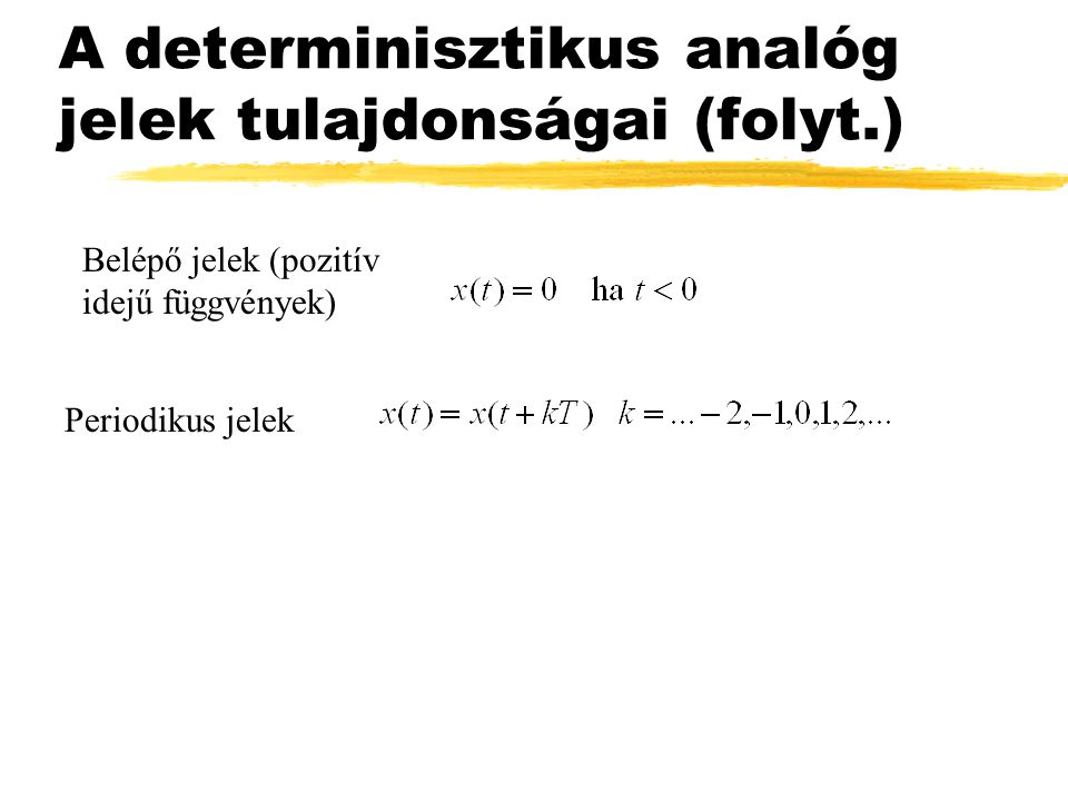 A determinisztikus analóg jelek tulajdonságai (folyt.) Periodikus jelek Belépő jelek (pozitív idejű függvények)