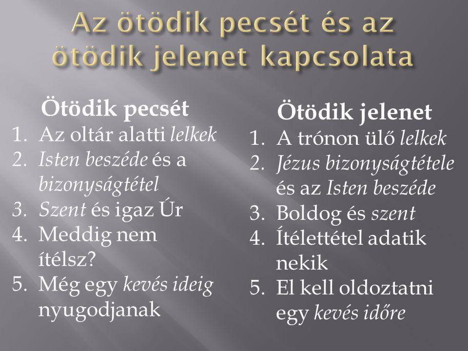 Ötödik pecsét 1.Az oltár alatti lelkek 2. Isten beszéde és a bizonyságtétel 3. Szent és igaz Úr 4.Meddig nem ítélsz? 5.Még egy kevés ideig nyugodjanak