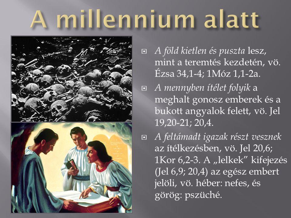 A föld kietlen és puszta lesz, mint a teremtés kezdetén, vö. Ézsa 34,1-4; 1Móz 1,1-2a.  A mennyben ítélet folyik a meghalt gonosz emberek és a buko