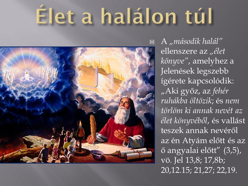 """ A """"második halál"""" ellenszere az """"élet könyve"""", amelyhez a Jelenések legszebb ígérete kapcsolódik: """"Aki győz, az fehér ruhákba öltözik ; és nem törlö"""