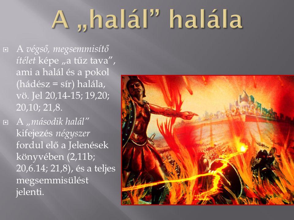 """ A végső, megsemmisítő ítélet képe """"a tűz tava"""", ami a halál és a pokol (hádész = sír) halála, vö. Jel 20,14-15; 19,20; 20,10; 21,8.  A """"második hal"""