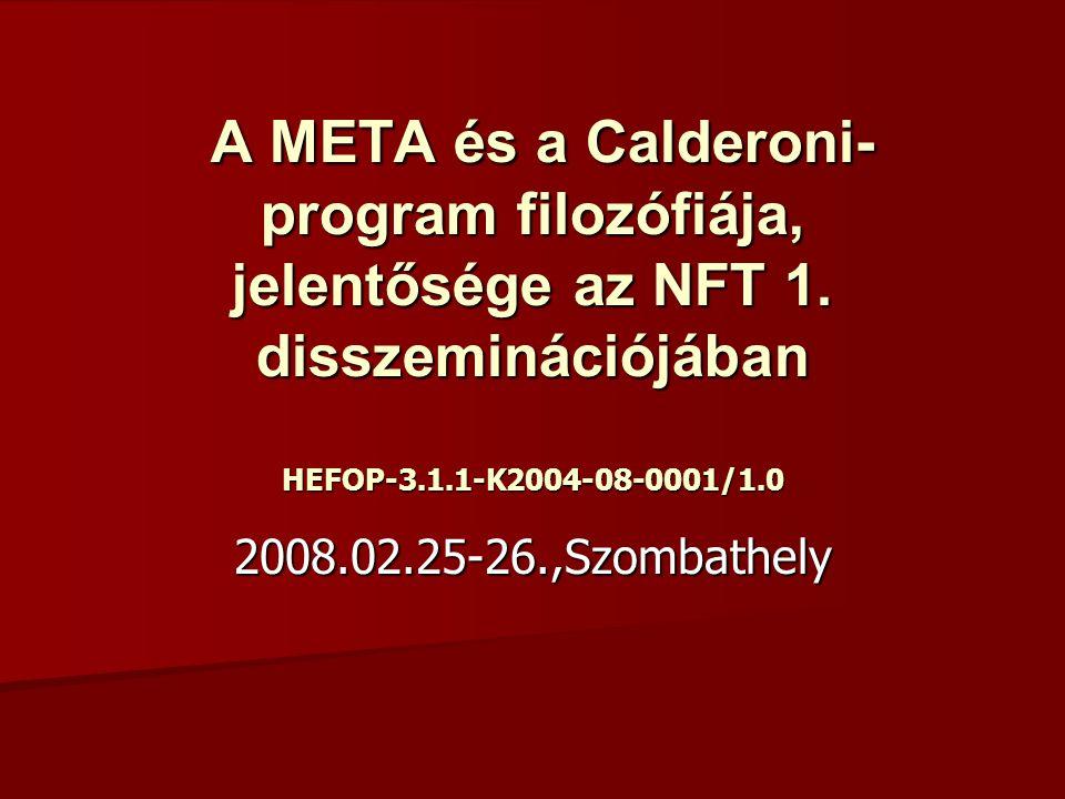 A META és a Calderoni- program filozófiája, jelentősége az NFT 1. disszeminációjában HEFOP-3.1.1-K2004-08-0001/1.0 A META és a Calderoni- program filo
