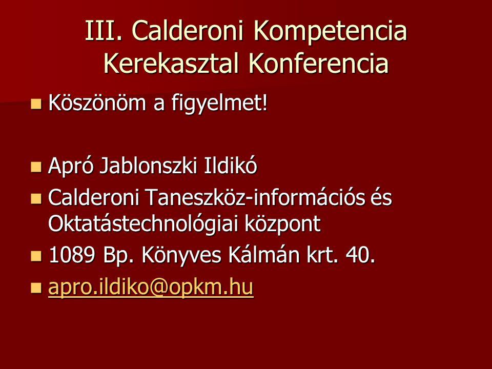 III. Calderoni Kompetencia Kerekasztal Konferencia Köszönöm a figyelmet.