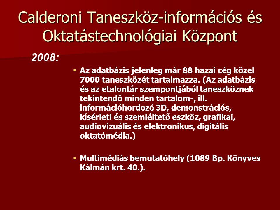 Calderoni Taneszköz-információs és Oktatástechnológiai Központ 2008:   Az adatbázis jelenleg már 88 hazai cég közel 7000 taneszközét tartalmazza. (A