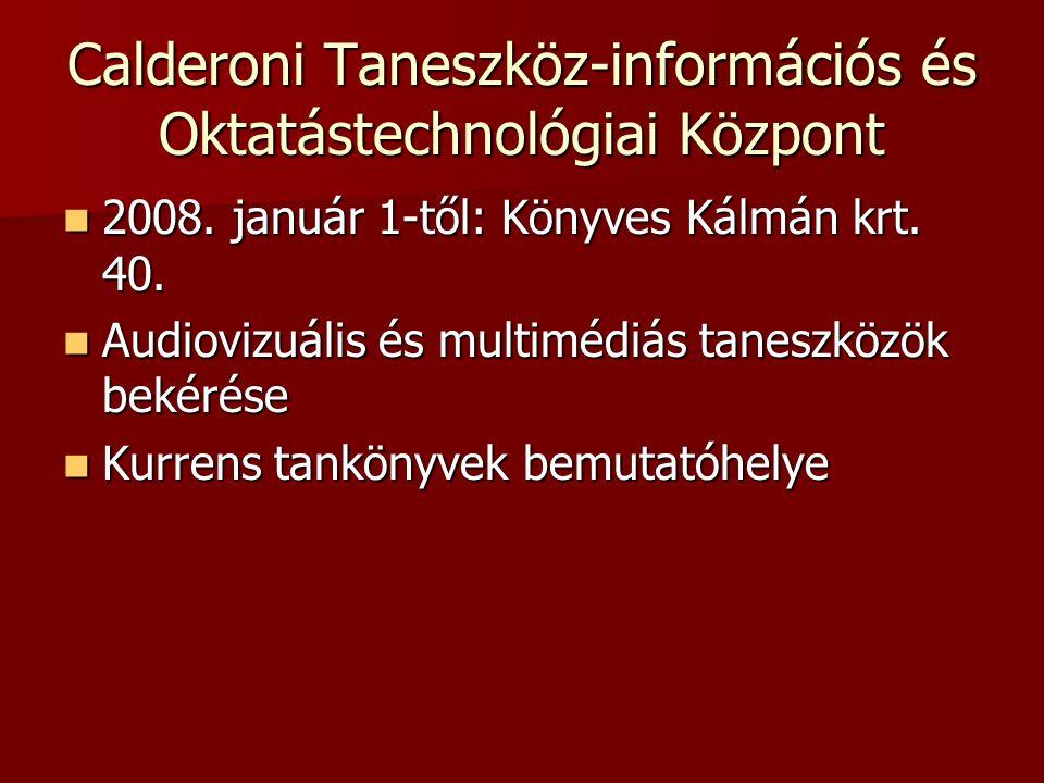 Calderoni Taneszköz-információs és Oktatástechnológiai Központ 2008. január 1-től: Könyves Kálmán krt. 40. 2008. január 1-től: Könyves Kálmán krt. 40.