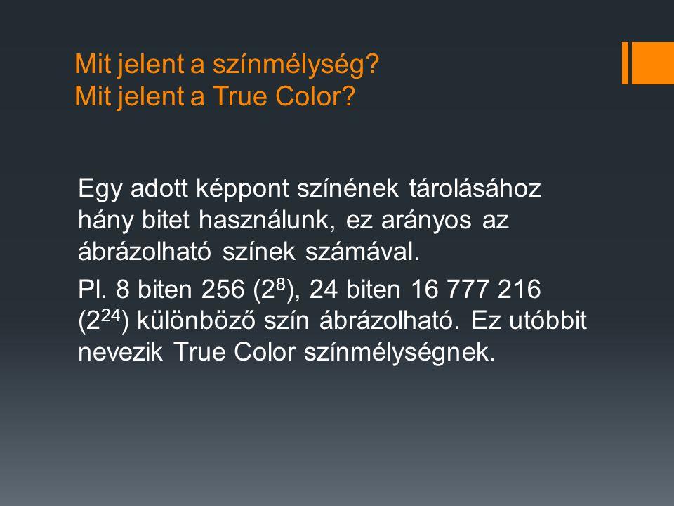 Mit jelent a színmélység? Mit jelent a True Color? Egy adott képpont színének tárolásához hány bitet használunk, ez arányos az ábrázolható színek szám