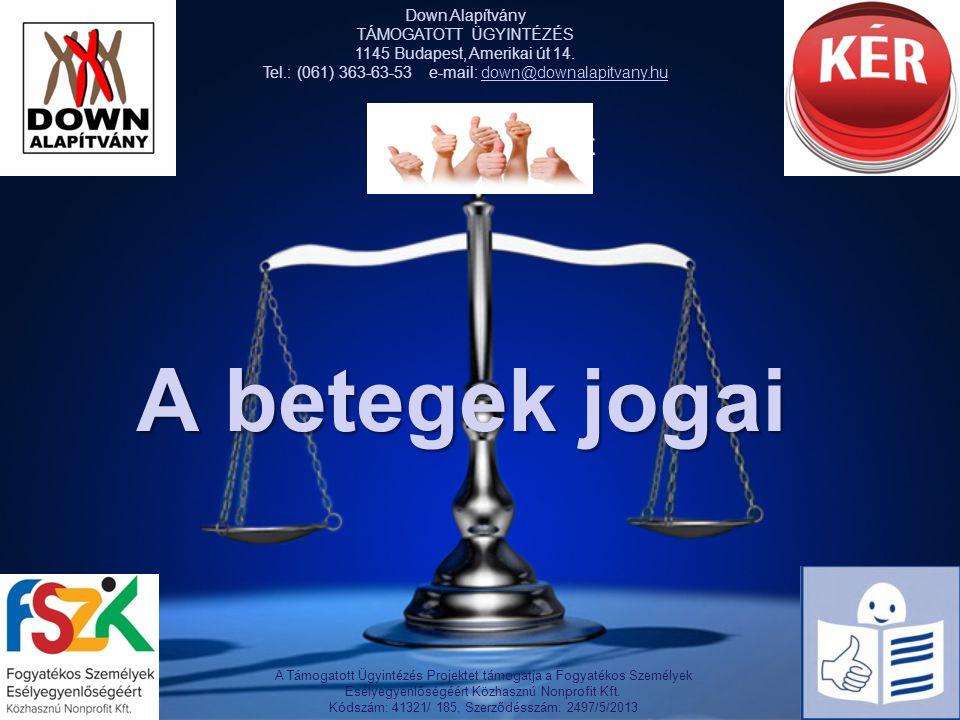 Click to add text A betegek jogai Down Alapítvány TÁMOGATOTT ÜGYINTÉZÉS 1145 Budapest, Amerikai út 14.