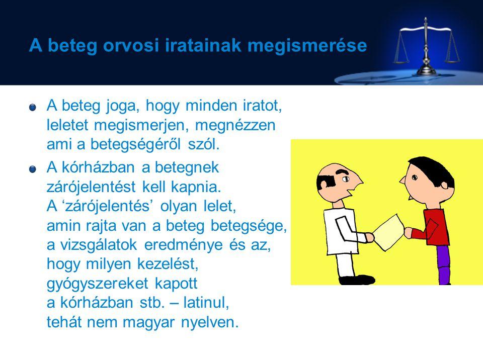 A beteg orvosi iratainak megismerése A beteg joga, hogy minden iratot, leletet megismerjen, megnézzen ami a betegségéről szól.