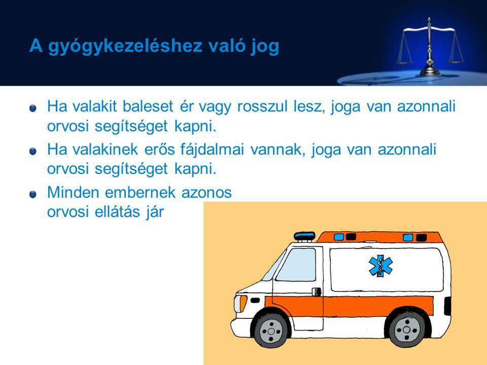 A gyógykezeléshez való jog Ha valakit baleset ér vagy rosszul lesz, joga van azonnali orvosi segítséget kapni.