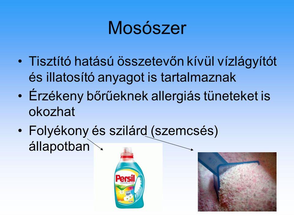 Mosószer Tisztító hatású összetevőn kívül vízlágyítót és illatosító anyagot is tartalmaznak Érzékeny bőrűeknek allergiás tüneteket is okozhat Folyékony és szilárd (szemcsés) állapotban