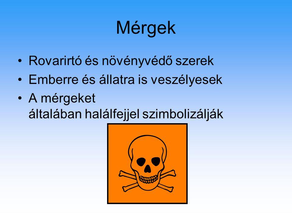 Mérgek Rovarirtó és növényvédő szerek Emberre és állatra is veszélyesek A mérgeket általában halálfejjel szimbolizálják