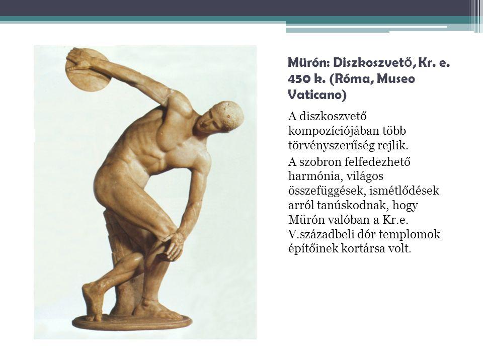 Mürón: Diszkoszvet ő, Kr. e. 450 k. (Róma, Museo Vaticano) A diszkoszvető kompozíciójában több törvényszerűség rejlik. A szobron felfedezhető harmónia