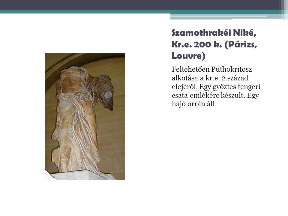 Szamothrakéi Niké, Kr.e. 200 k. (Párizs, Louvre) Feltehetően Püthokritosz alkotása a kr.e. 2.század elejéről. Egy győztes tengeri csata emlékére készü