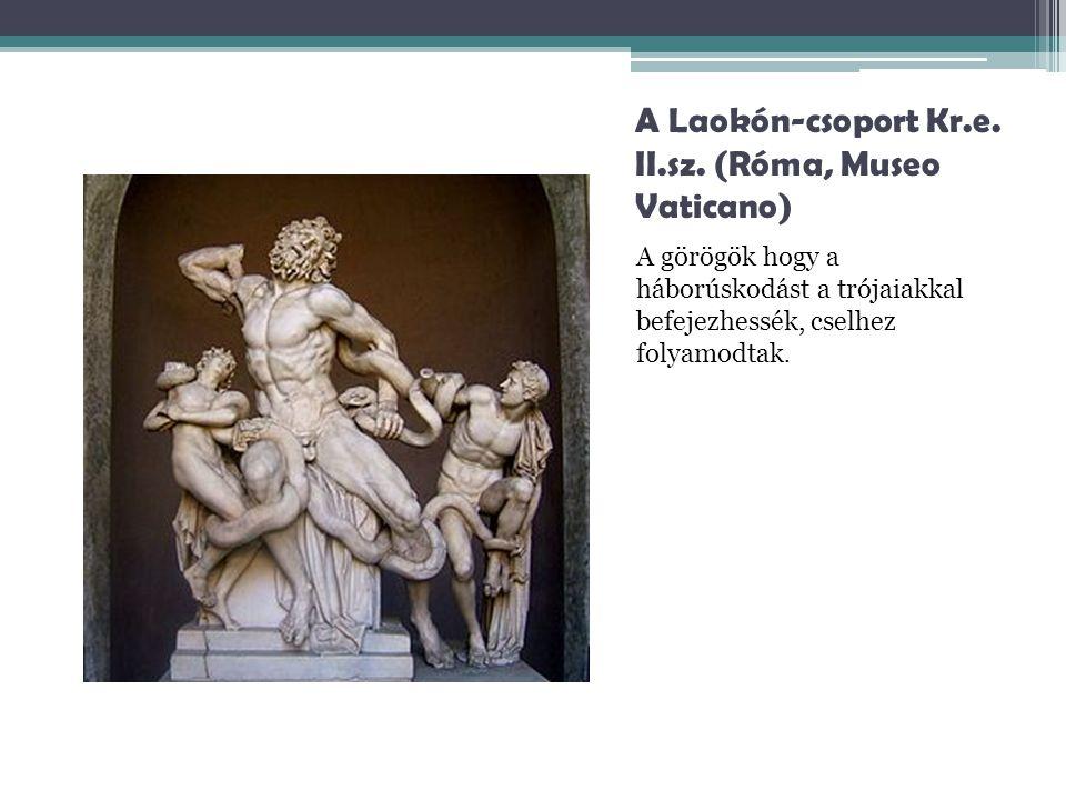 A Laokón-csoport Kr.e. II.sz. (Róma, Museo Vaticano) A görögök hogy a háborúskodást a trójaiakkal befejezhessék, cselhez folyamodtak.
