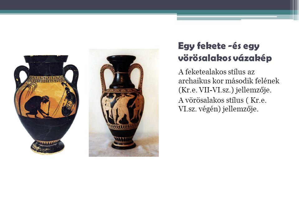 Egy fekete -és egy vörösalakos vázakép A feketealakos stílus az archaikus kor második felének (Kr.e. VII-VI.sz.) jellemzője. A vörösalakos stílus ( Kr