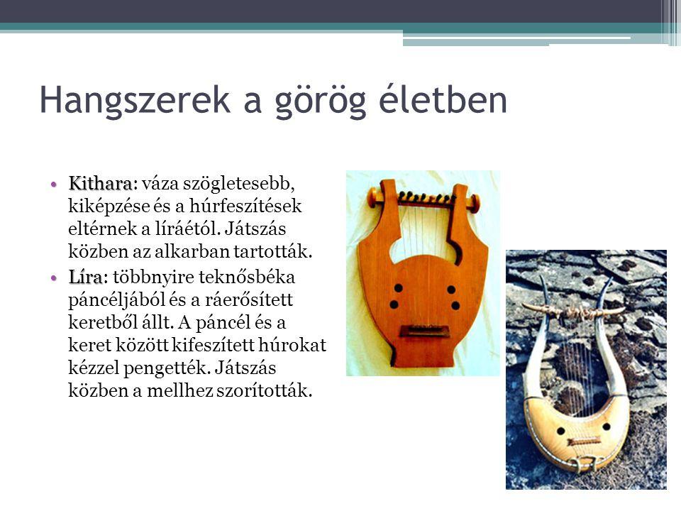 Hangszerek a görög életben KitharaKithara: váza szögletesebb, kiképzése és a húrfeszítések eltérnek a líráétól. Játszás közben az alkarban tartották.