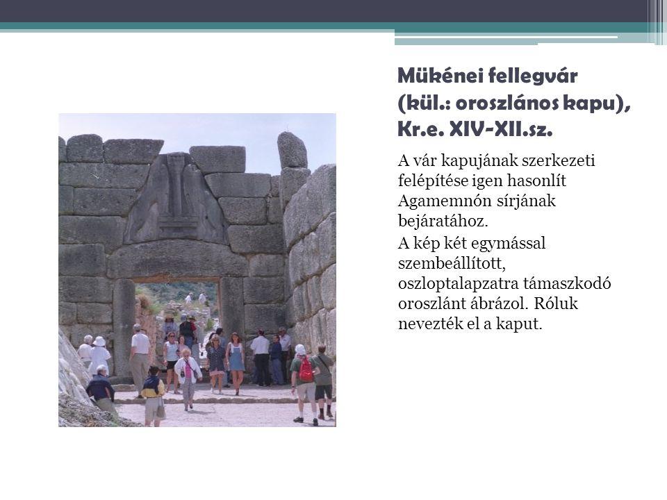 Mükénei fellegvár (kül.: oroszlános kapu), Kr.e. XIV-XII.sz. A vár kapujának szerkezeti felépítése igen hasonlít Agamemnón sírjának bejáratához. A kép