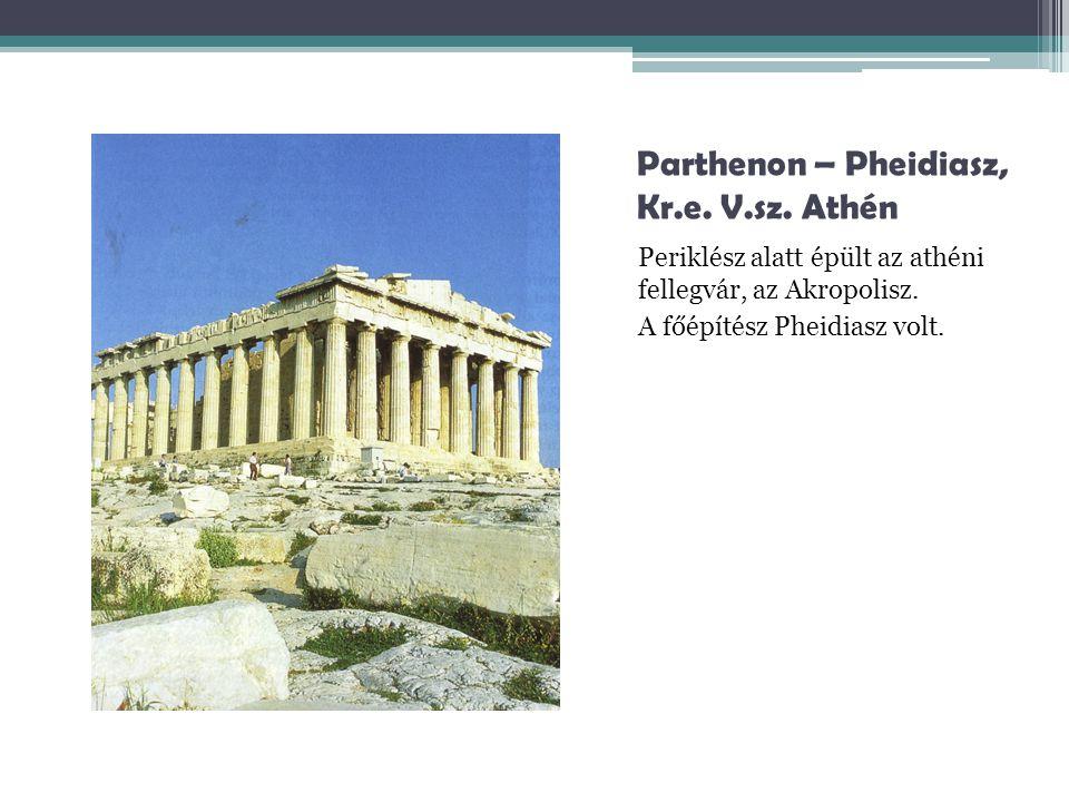Parthenon – Pheidiasz, Kr.e. V.sz. Athén Periklész alatt épült az athéni fellegvár, az Akropolisz. A főépítész Pheidiasz volt.