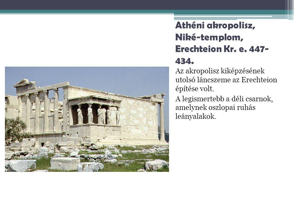 Athéni akropolisz, Niké-templom, Erechteion Kr. e. 447- 434. Az akropolisz kiképzésének utolsó láncszeme az Erechteion építése volt. A legismertebb a