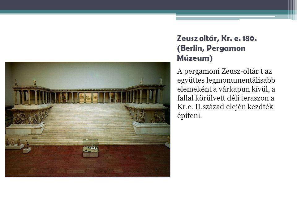 Zeusz oltár, Kr. e. 180. (Berlin, Pergamon Múzeum) A pergamoni Zeusz-oltár t az együttes legmonumentálisabb elemeként a várkapun kívül, a fallal körül