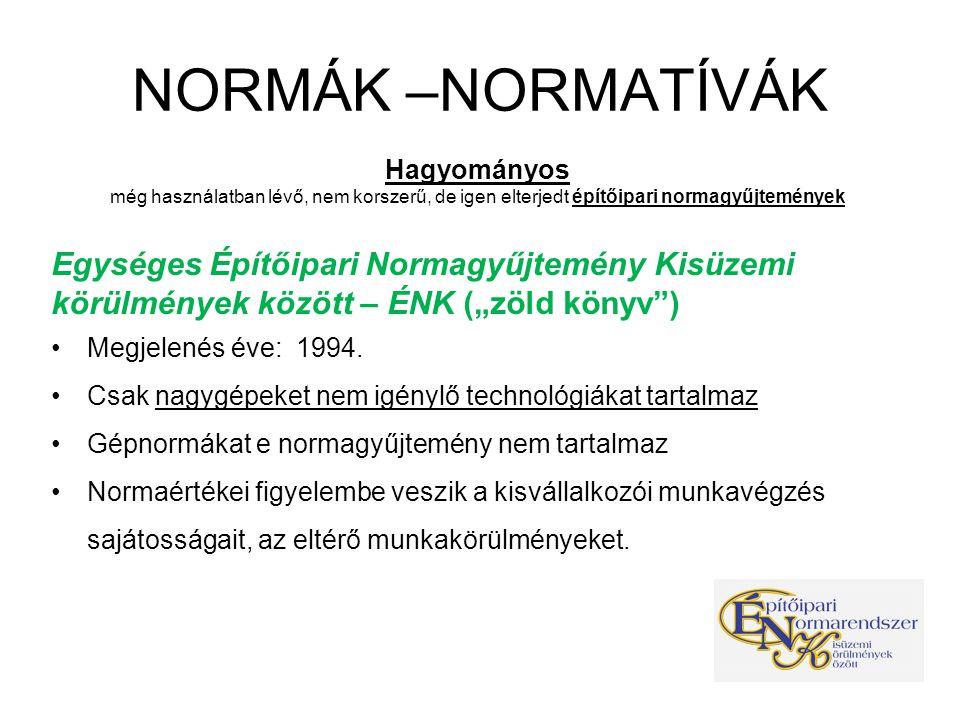 NORMÁK –NORMATÍVÁK korszerű eszközök Összevont Építőipari Normarendszer (ÖN) 2010-ben a könyvformában is megjelent Megfelel az európai unió általános direktíváinak 49 munkanemet tartalmaz Tételek és tételváltozatok száma meghaladja a 210 000-t Félévente 10 000–20 000-rel tovább bővül.