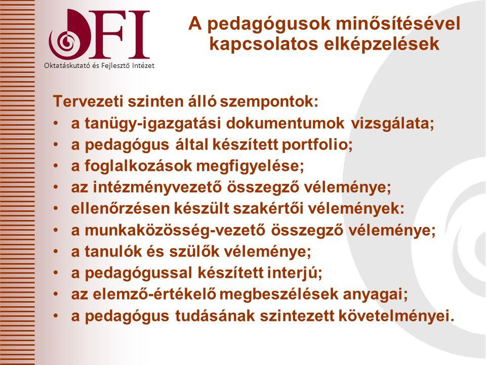 Oktatáskutató és Fejlesztő Intézet A pedagógusok minősítésével kapcsolatos elképzelések Tervezeti szinten álló szempontok: a tanügy-igazgatási dokumen