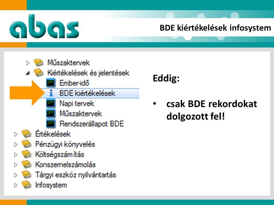 BDE kiértékelések infosystem Eddig: csak BDE rekordokat dolgozott fel!